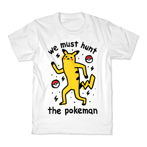 We Must Hunt The Pokeman Kids T-Shirt