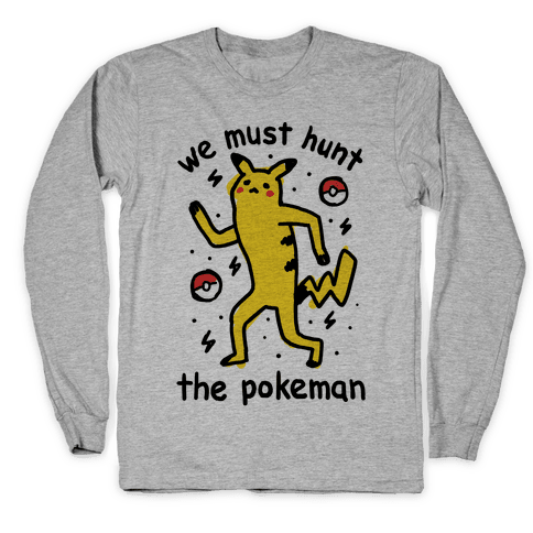 We Must Hunt The Pokeman Long Sleeve T-Shirt