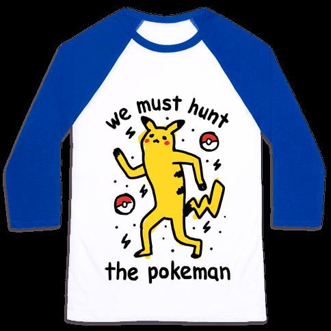 We Must Hunt The Pokeman Baseball Tee