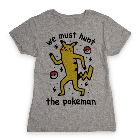 We Must Hunt The Pokeman Womens T-Shirt