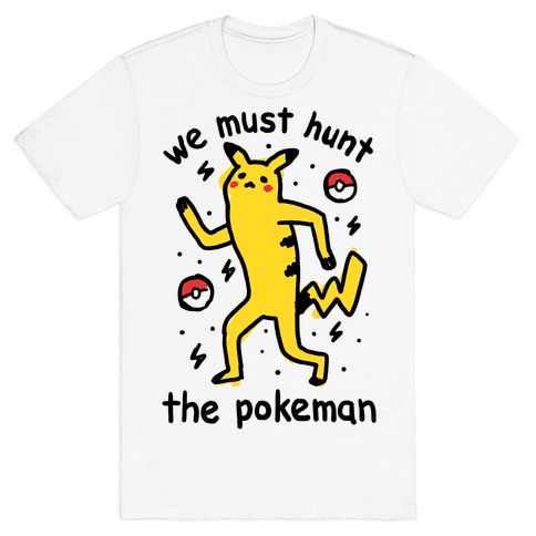 We Must Hunt The Pokeman T-Shirt