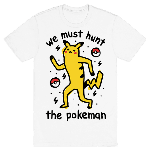 We Must Hunt The Pokeman Mens T-Shirt