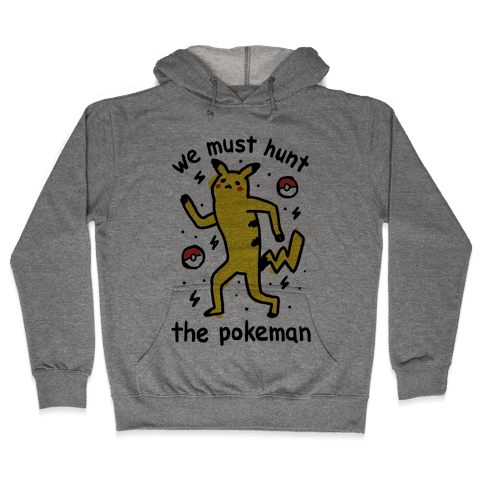 We Must Hunt The Pokeman Hooded Sweatshirt