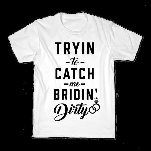 Bridin' Dirty Kids T-Shirt