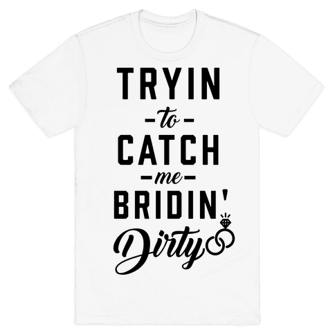 Bridin' Dirty Mens T-Shirt
