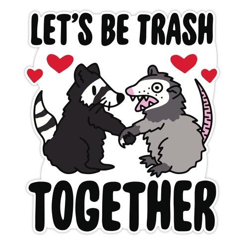 Let's Be Trash Together Die Cut Sticker