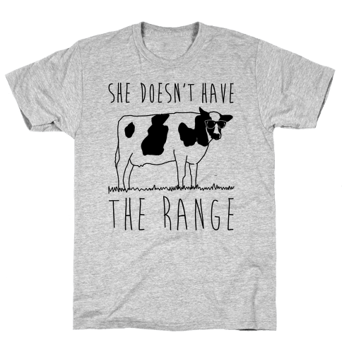 Cow She Doesn't Have The Range Mens T-Shirt