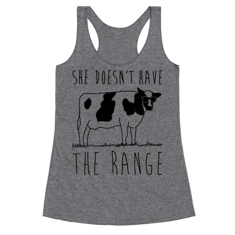 Cow She Doesn't Have The Range Racerback Tank Top