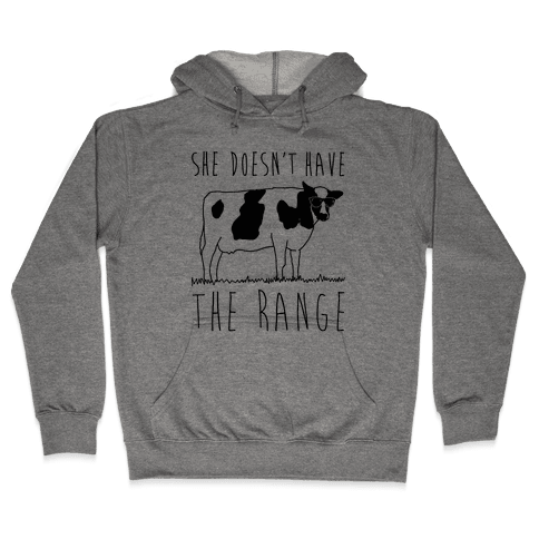 Cow She Doesn't Have The Range Hooded Sweatshirt