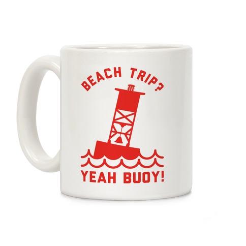 Beach Trip? Yeah Buoy Coffee Mug