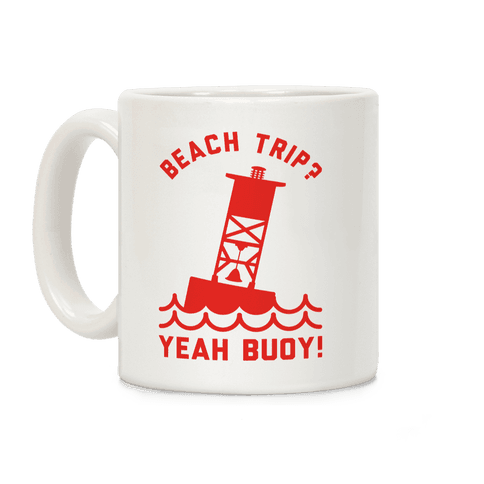 Beach Trip? Yeah Buoy Coffee Mug