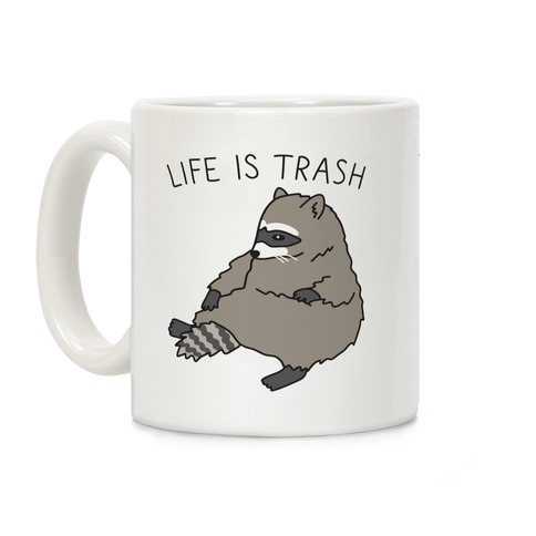 Life Is Trash Raccoon Coffee Mug