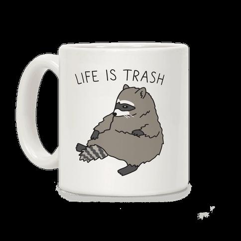 Life Is Trash Raccoon Coffee Mug