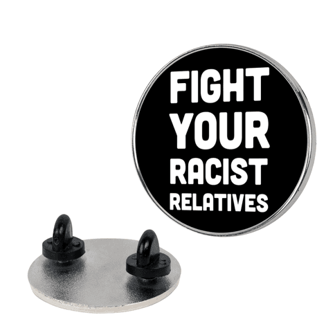 Fight Your Racist Relatives Pin