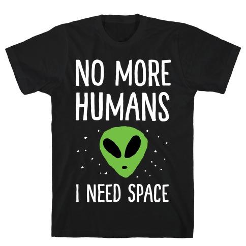No More Humans I Need Space Alien Mens T-Shirt