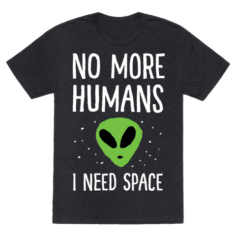 No More Humans I Need Space Alien Mens T-Shirt