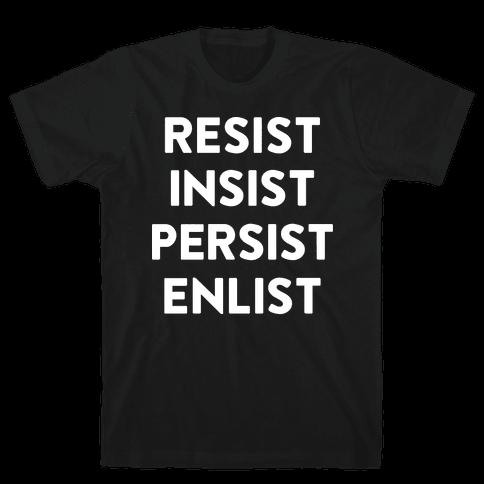 Resist Insist Persist Enlist Mens T-Shirt
