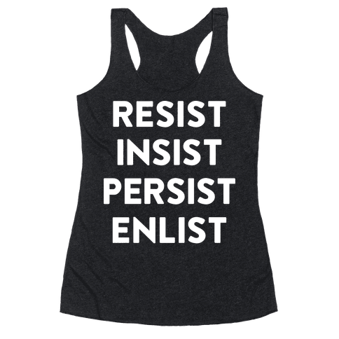 Resist Insist Persist Enlist Racerback Tank Top