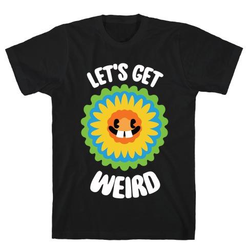 Let's Get Weird (Wildflower) T-Shirt