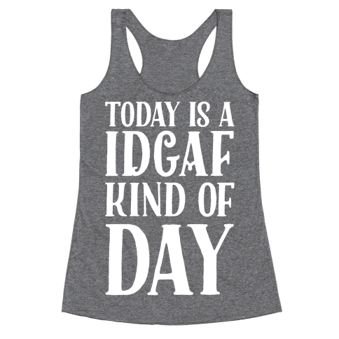 Today Is A IDGAF Kind of Day Racerback Tank Top