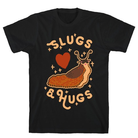 Slugs & Hugs T-Shirt