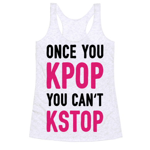 Once You KPOP You Can't KSTOP Racerback Tank Top