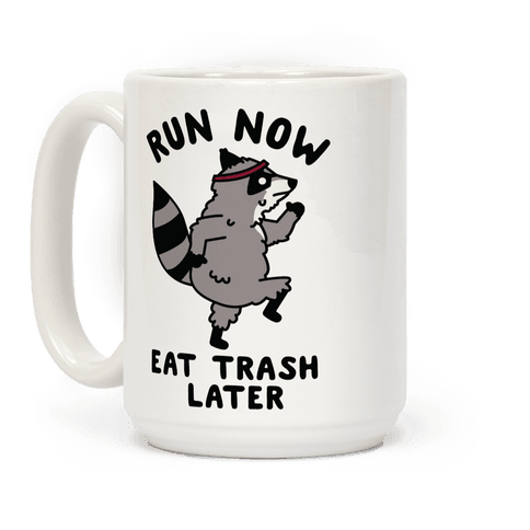 Run Now Eat Trash Later Coffee Mug