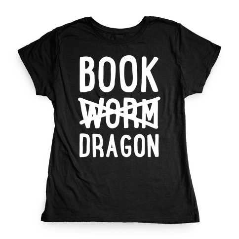 Book Dragon Not Book Worm Womens T-Shirt