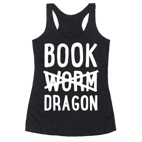 Book Dragon Not Book Worm Racerback Tank Top