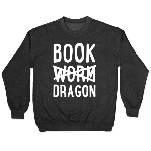 Book Dragon Not Book Worm Pullover