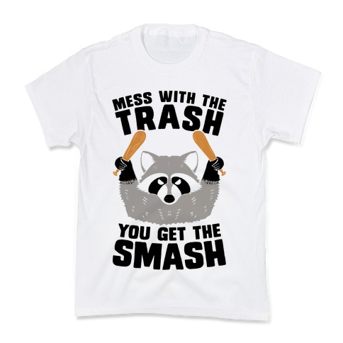 Mess with the trash, you get the smash Kids T-Shirt
