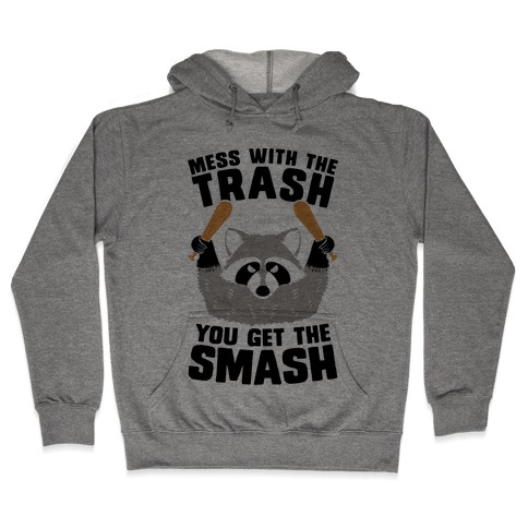 Mess with the trash, you get the smash Hooded Sweatshirt