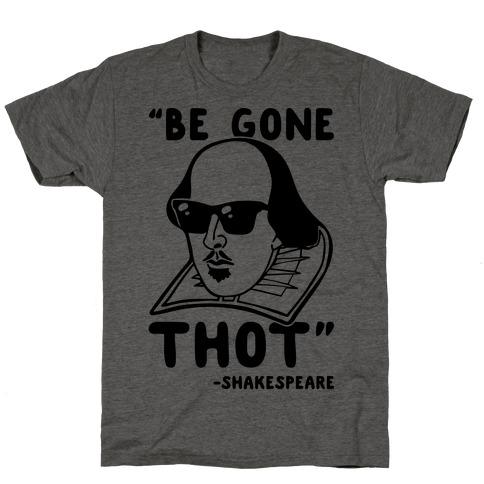 Be Gone Thot Shakespeare Parody T-Shirt