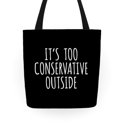 It's Too Conservative Outside Tote