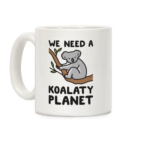 We Need A Koalaty Planet Coffee Mug