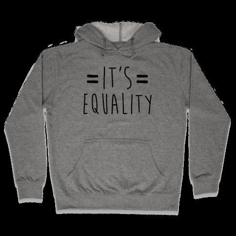 It's Equality  Hooded Sweatshirt