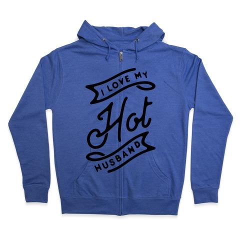 I Love My Hot Husband Zip Hoodie