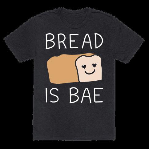 Bread Is Bae Mens T-Shirt