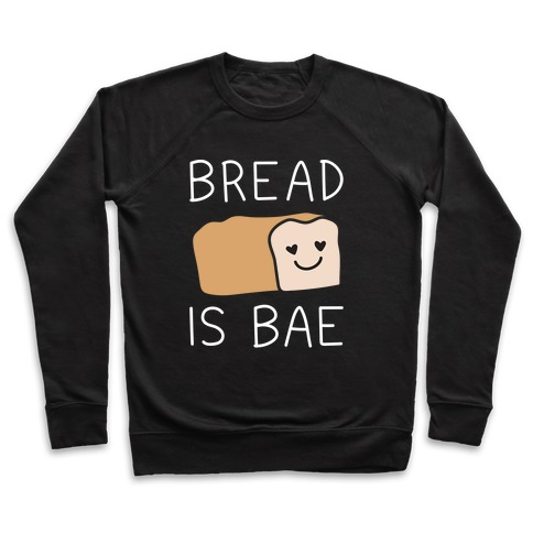 Bread Is Bae Pullover