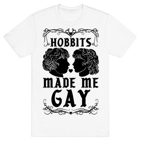 Hobbits Made Me Gay T-Shirt