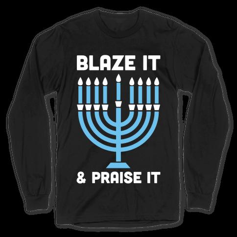 Blaze It and Praise It Long Sleeve T-Shirt