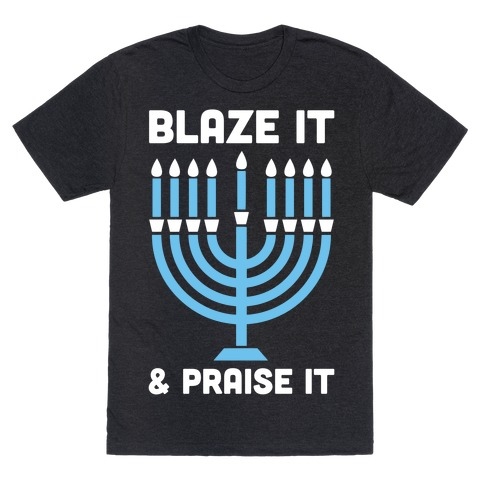 Blaze It and Praise It T-Shirt