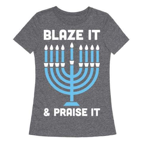 Blaze It and Praise It Womens T-Shirt