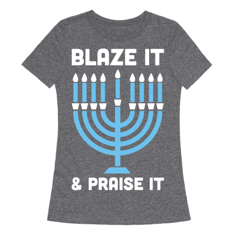 Blaze It and Praise It Womens T-Shirt