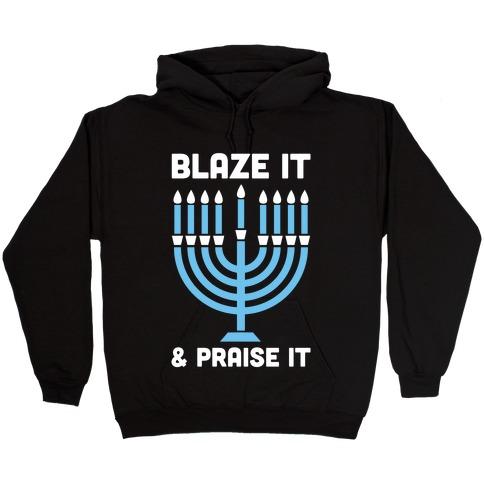 Blaze It and Praise It Hooded Sweatshirt
