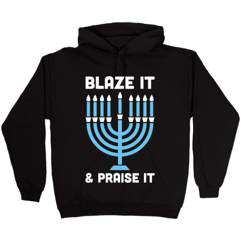 Blaze It and Praise It Hooded Sweatshirt