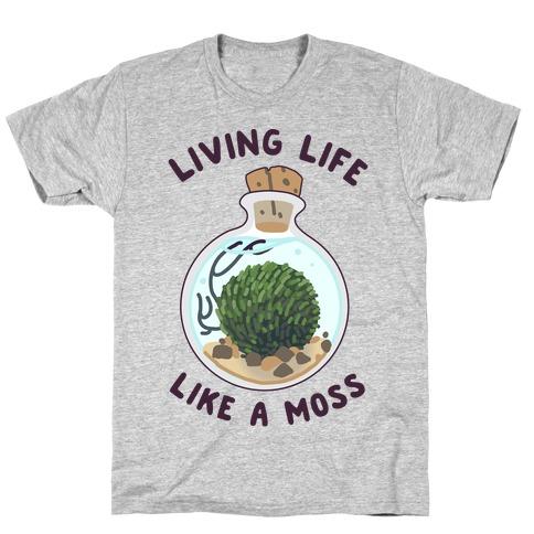 Living Life Like a Moss T-Shirt