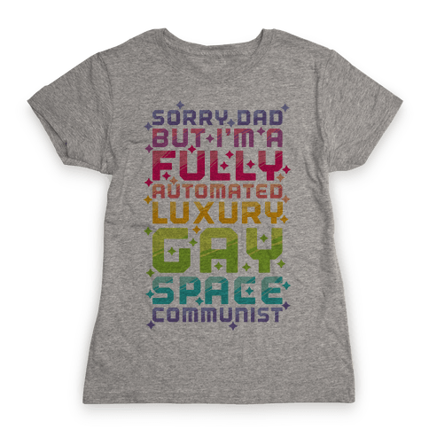 Fully Automated Luxury Gay Space Communist Womens T-Shirt