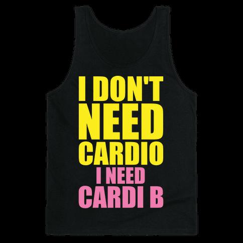 I Don't Need Cardio I Need Cardi B Parody Tank Top