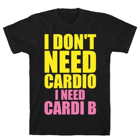 I Don't Need Cardio I Need Cardi B Parody T-Shirt